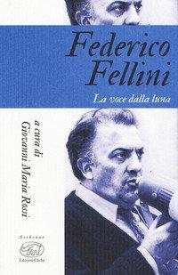 Federico Fellini. La voce della luna