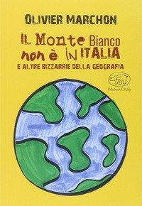 Il Monte Bianco non è in Italia. E altre bizzarrie della geografia