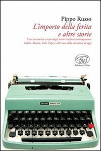 L'importo della ferita e altre storie. Frasi veramente scritte dagli autori italiani: Faletti, Moccia, Volo, Pupo e altri casi della narrativa contemporanea