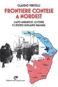 Frontiere contese a Nord Est. L'Alto Adriatico. le foibe e l'esodo giuliano-dalmata