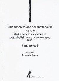 Sulla soppressione dei partiti politici seguito da Studio per una dichiarazione degli obblighi verso l'essere umano (1943)
