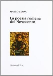 La poesia romena del Novecento. Studio introduttivo, antologia, traduzione e note