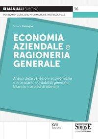 Economia aziendale e ragioneria generale. Analisi delle variazioni economiche e finanziarie, contabilità generale, bilancio e analisi di bilancio