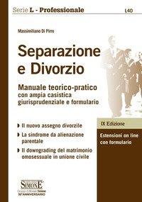 Separazione e divorzio. Manuale teorico-pratico con ampia casistica giurisprudenziale e formulario