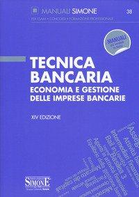 Tecnica bancaria. Economia e gestione delle imprese bancarie