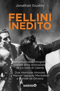 Fellini inedito. Sessantacinque fotografie svelate dalla lavorazione de Le notti di Cabiria. Due interviste ritrovate a Manuel Vázquez Montalbán e Manoel de Oliveira