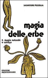 Magia delle erbe. Vol. 3: Magia naturale e curiosa.