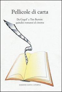 Pellicole di carta. Da Gogol' a Tim Burton. Quindici romanzi al cinema