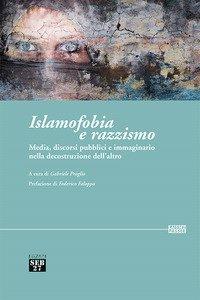 Islamofobia e razzismo. Media, discorsi pubblici e immaginario nella decostruzione dell'altro