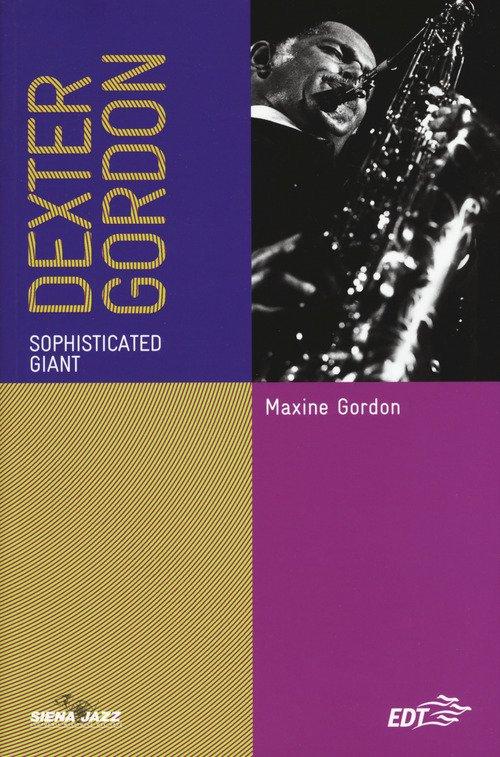 Dexter Gordon. Sophisticated giant. Ediz. italiana