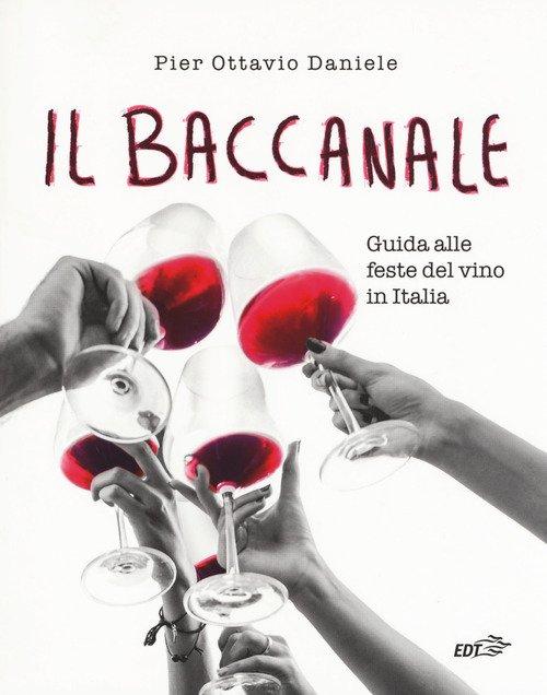 Il baccanale. Guida alle feste del vino in Italia