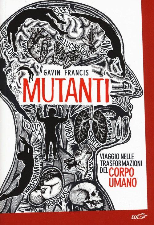 Mutanti. Viaggio nelle trasformazioni del corpo umano