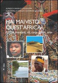 Hai mai visto quest'Africa? Grandi tradizioni, riti, corpi dipinti, arte