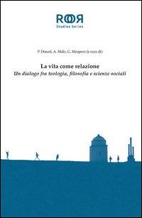 La vita come relazione. Un dialogo fra teologia, filosofia e scienze sociali