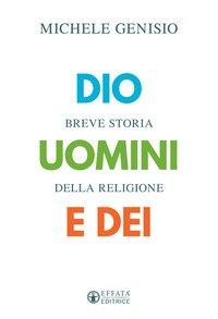 Dio, uomini e dei. Breve storia della religione