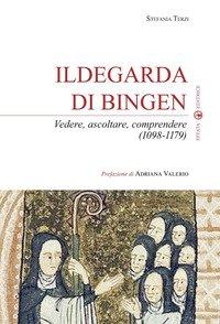 Ildegarda di Bingen. Vedere, ascoltare, comprendere (1098-1179)