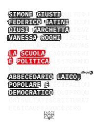 La scuola è politica. Abbecedario laico, popolare e democratico