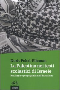 La Palestina nei testi scolastici di Israele. Ideologia e propaganda nell'istruzione