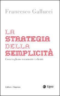 La strategia della semplicità. Cosa vogliono veramente i clienti