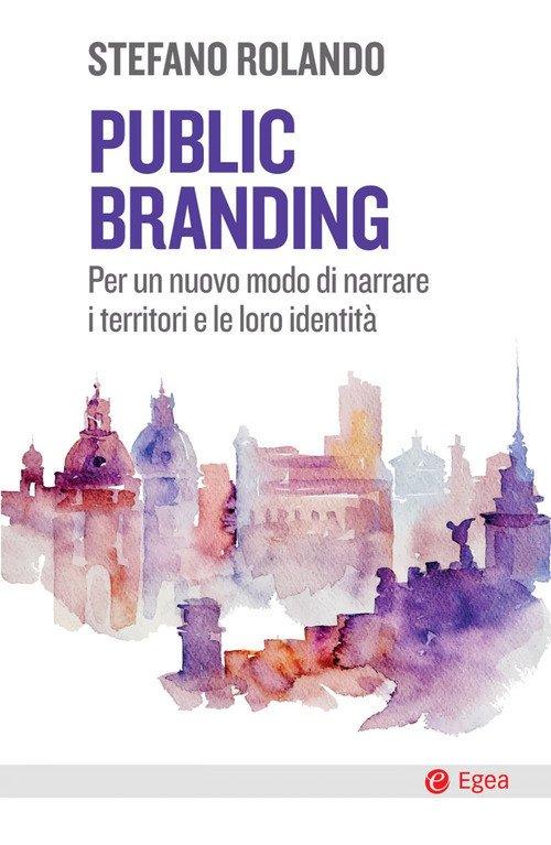 Public branding. Per un nuovo modo di narrare i territori e le loro identità