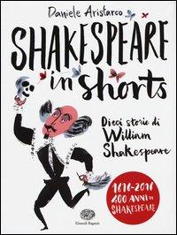 Shakespeare in shorts. Dieci storie di William Shakespeare