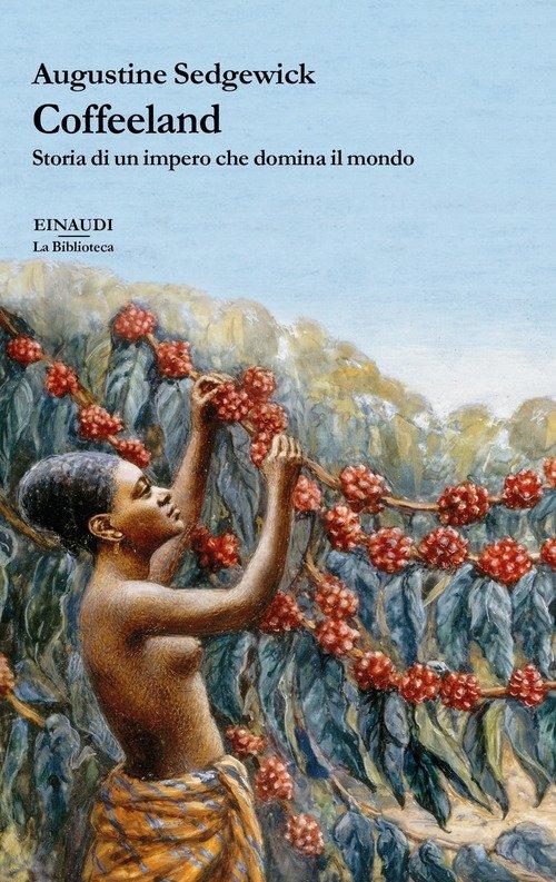 Coffeeland. Storia di un impero che domina il mondo