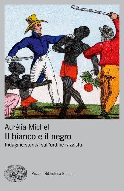 Il bianco e il negro. Indagine storica sull'ordine razzista