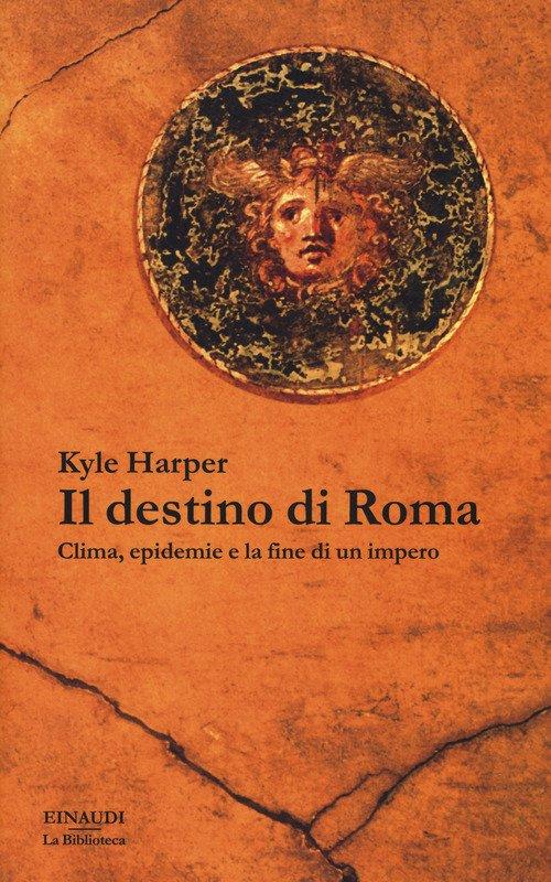 Il destino di Roma. Clima, epidemie e la fine di un impero