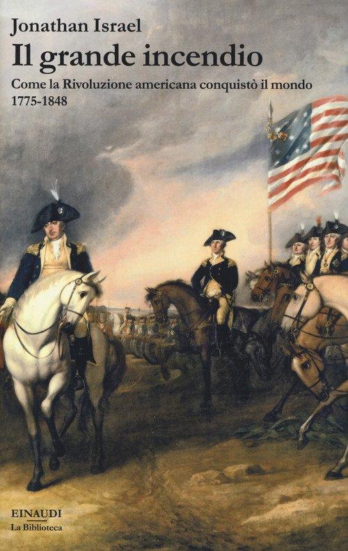 Il grande incendio. Come la Rivoluzione americana conquistò il mondo 1775-1848