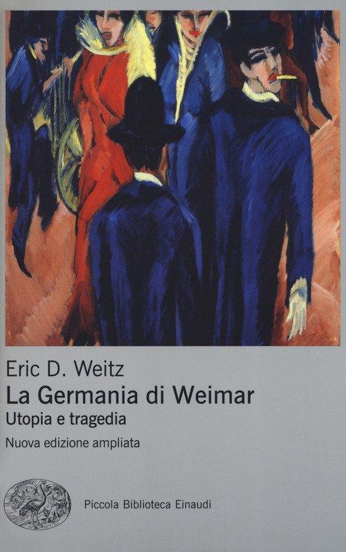 La Germania di Weimar. Utopia e tragedia