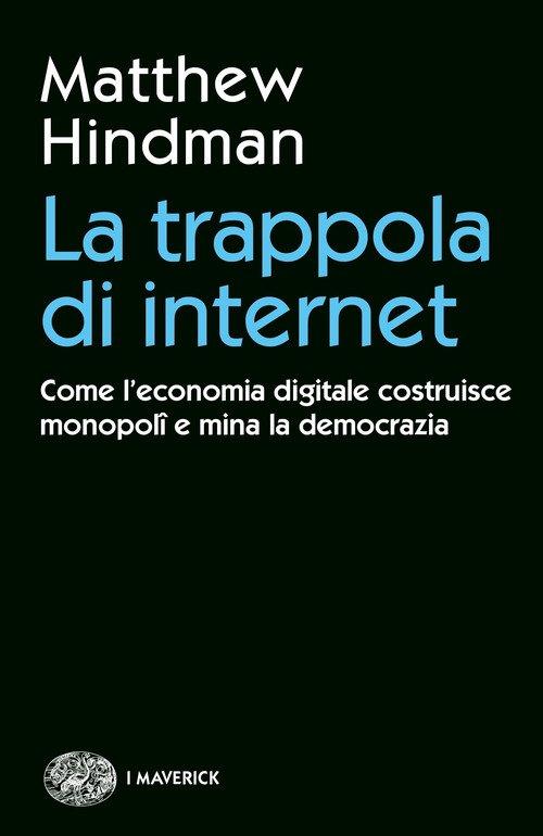 La trappola di internet. Come l'economia digitale costruisce monopoli e mina la democrazia