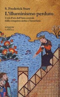 L'illuminismo perduto. L'età d'oro dell'Asia centrale dalla conquista araba a Tamerlano