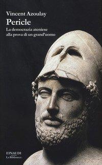 Pericle. La democrazia ateniese alla prova di un grand'uomo