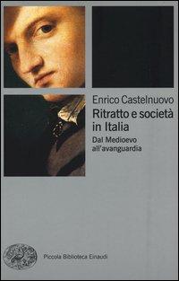 Ritratto e società in Italia. Dal Medioevo all'avanguardia