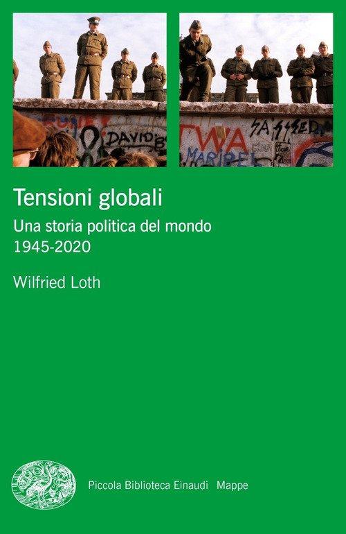 Tensioni globali. Una storia politica del mondo 1945-2020