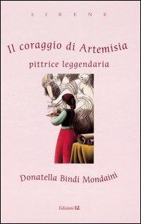 Il coraggio di Artemisia. Pittrice leggendaria
