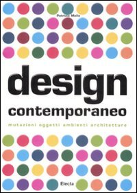 Design contemporaneo. Mutazioni, oggetti, ambienti, architetture