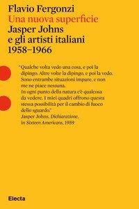 Una nuova superficie. Jasper Johns e gli artisti italiani 1958-1968