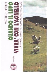 Quando il lupo vivrà con l'agnello. Sguardo umano e comportamenti animali