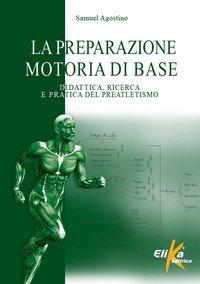La preparazione motoria di base. Didattica, ricerca e pratica del preatletismo