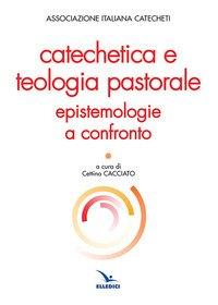 Catechetica e teologia pastorale. Epistemologie a confronto