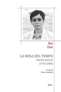 La rosa del tempo. Poesie scelte (1972-2008). Testo cinese a fronte