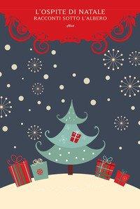 L'ospite di Natale. Racconti sotto l'albero