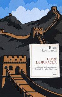 Oltre la muraglia. Shen Congwen e le avanguardie letterarie del primo Novecento