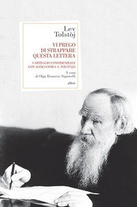 Vi prego di strappare questa lettera. Carteggio confidenziale con Aleksandra A. Tolstàja