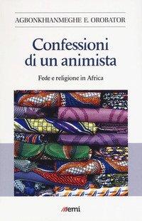 Confessioni di un animista. Fede e religione in Africa