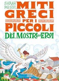 Dei, mostri ed eroi. Miti greci per i piccoli