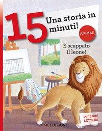 È scappato il leone! Una storia in 15 minuti!
