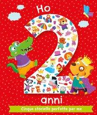 Ho 2 anni. Cinque storielle perfette per me