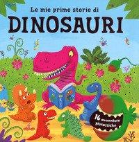 Le mie prime storie di dinosauri. 16 avventure giurassiche